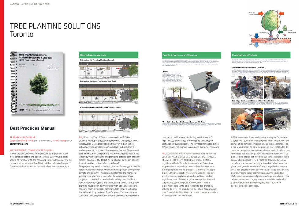 Tree Planting Solutions in Hard Boulevard Surfaces: Best Practices Manual - Client: City of Toronto - Toronto, Ontario - 2012-2014 - Collaborators: DTAH, Arup, James Urban - Credit: DTAH   I managed the research, coordination and final editing of 'Tree Planting Solutions in Hard Boulevard Surfaces: Best Practices Manual,' a ground-breaking report on construction methodologies for tree longevity in Toronto's sidewalks, working with urban tree expert James Urban and infrastructure engineers at Arup. The report was awarded the   Canadian Society of Landscape Architects (CSLA) 2014 National Merit Award of Excellence  . I was also selected to present the research at the 2014 CSLA Congress on Climates, Adaptations, Landscapes.    The report was commissioned by the City of Toronto to examine municipal precedents for street tree planting in 8 comparable cities, to provide cost-efficient recommendations, standard construction details and specifications to support the growth of trees to maturity, and to test the proposed methods in a utility installation and repair scenario.  In close collaboration with engineers and arborists, I worked through in-depth reviews with multiple city departments on the budgetary, operations and maintenance and streetscape implications of the proposed best practices. The 250-page document went through multiple iterations to gain the support of the Parks, Forestry & Recreation, Planning, Water, Technical Services, Transportation and Waterfront departments as well as public utility providers. The project brought together landscape architecture, arboriculture and engineering to improve the urban forest, infrastructure and city life.