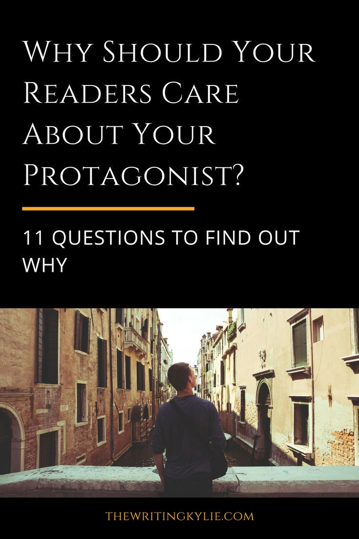 Why Should Your Readers Care About Your Protagonist? 11 Questions to Find Out Why