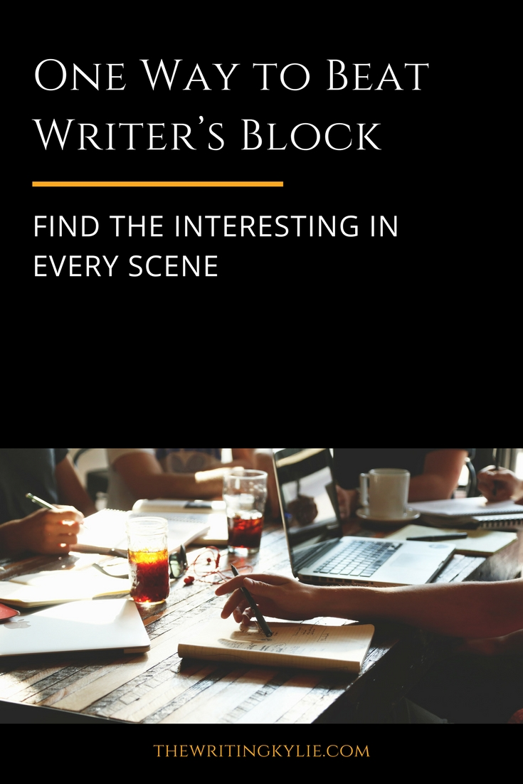 One Way to Beat Writer's Block: Find the Interesting in Every Scene