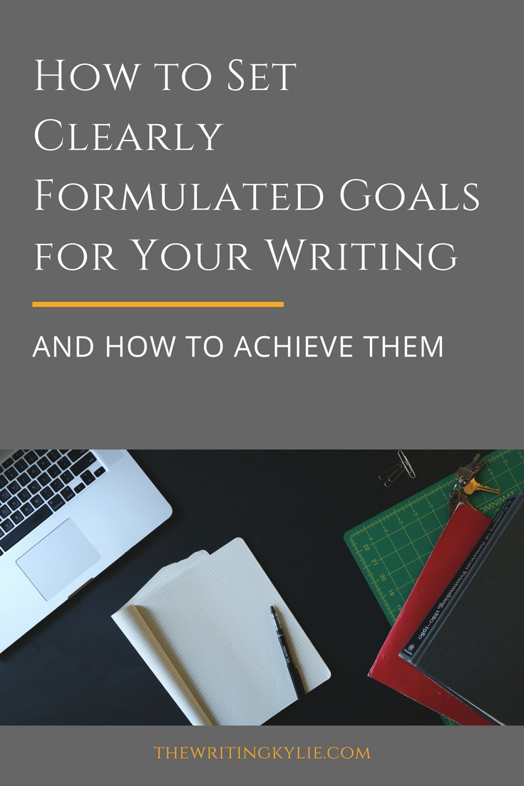 How to Set Clearly Formulated Goals for Your Writing: And How to Achieve Them + a FREE Download