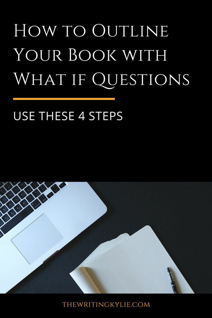 "How to Outline Your Book with ""What if"" Questions: Use These 4 Steps"