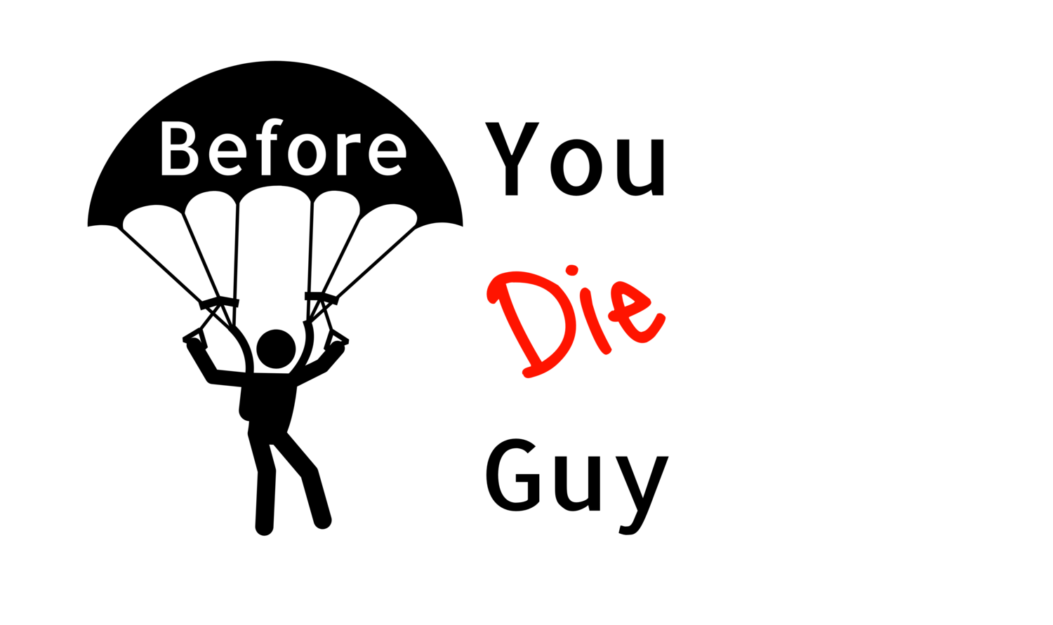 Before You Die Guy