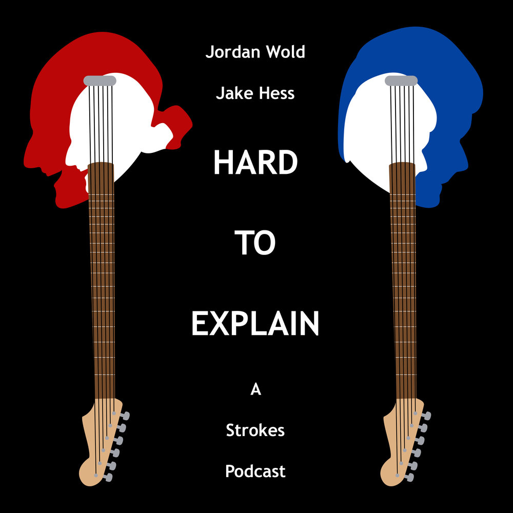 Hard to Explain   Jake Hess and Jordan Wold are superfans of rock band The Strokes, and they want you to be, too. Hard to Explain is an overwhelmingly extensive weekly podcast in which literally everything ever made by The Strokes will be discussed. And if that sounds boring, well, don't worry. Your hosts are very easily distracted.   Listen