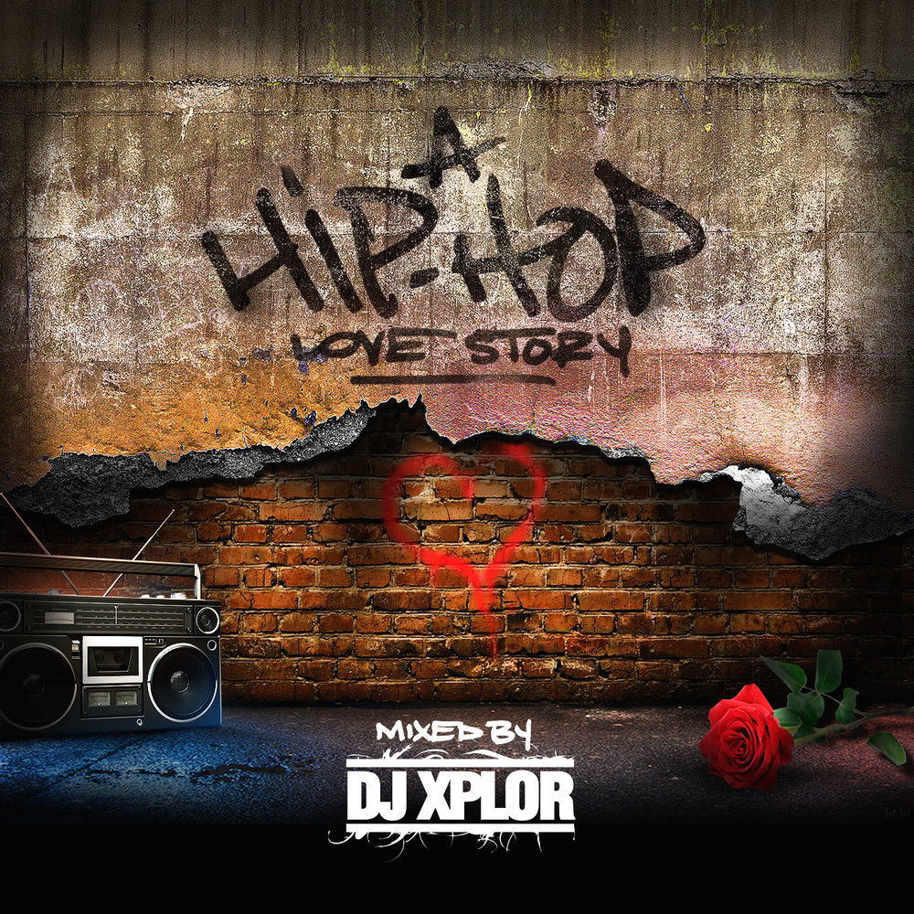 A Hip Hop Love Story (Mixed By DJ Xplor)