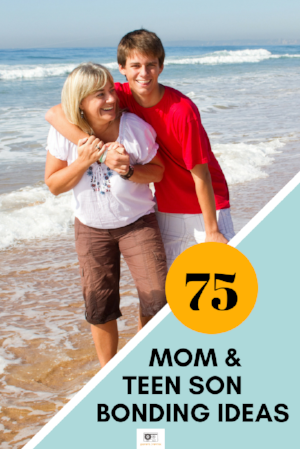 Strengthen Your Mother Teenage Son Bond 75 Awesome Ideas For