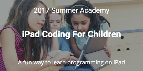 2017 Summer Academy - iPad Coding For Children - A fun way to learn programming on iPad 600x300.png