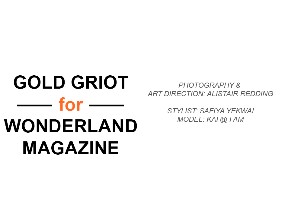 GOLD GRIOT for Wonderland Magazine