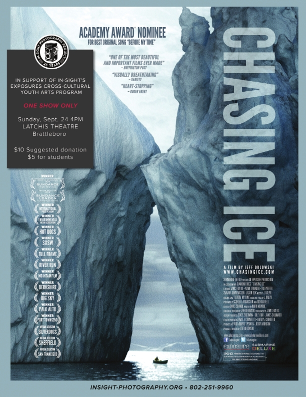The highly acclaimed film tells the story of a team of photographers that captured the first visual evidence of climate change through time-lapse photography of disappearing glaciers. Its first showing in the Brattleboro area will take place at the Latchis Theater in Brattleboro on Sunday, September 24 at 4 p.m. The film runs 75 minutes and is rated PG-13. Chasing Ice was filmed in Alaska, Bolivia, Canada, Denmark, Greenland and Iceland and has won many awards, including for Excellence in Cinematography at the Sundance Film Festival and Best Adventure Film at the Boulder International Film Festival.   The film, which showcases the ingenious time-lapse photography of award-winning natural environment photographer and author of ICE: Portraits of Vanishing Glaciers, James Balog was produced and directed by cinematographer Jeff Orlowski, whose work has been shown on the National Geographic Channel, CNN, NBC, and has been featured in The New York Times, The Wall Street Journal, Time, Popular Mechanics and on NPR.   In-Sight asks for a donation at the door of $10 with a suggested student donation of $5. All proceeds go to support In-Sight scholarships for participants in all its programs that for 25 years have been offered without regard for ability to pay.
