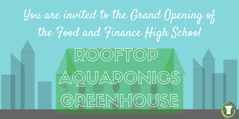 FoodFinanceHS_RooftopAquaponicGreenhouseOpening_10.25.17.png