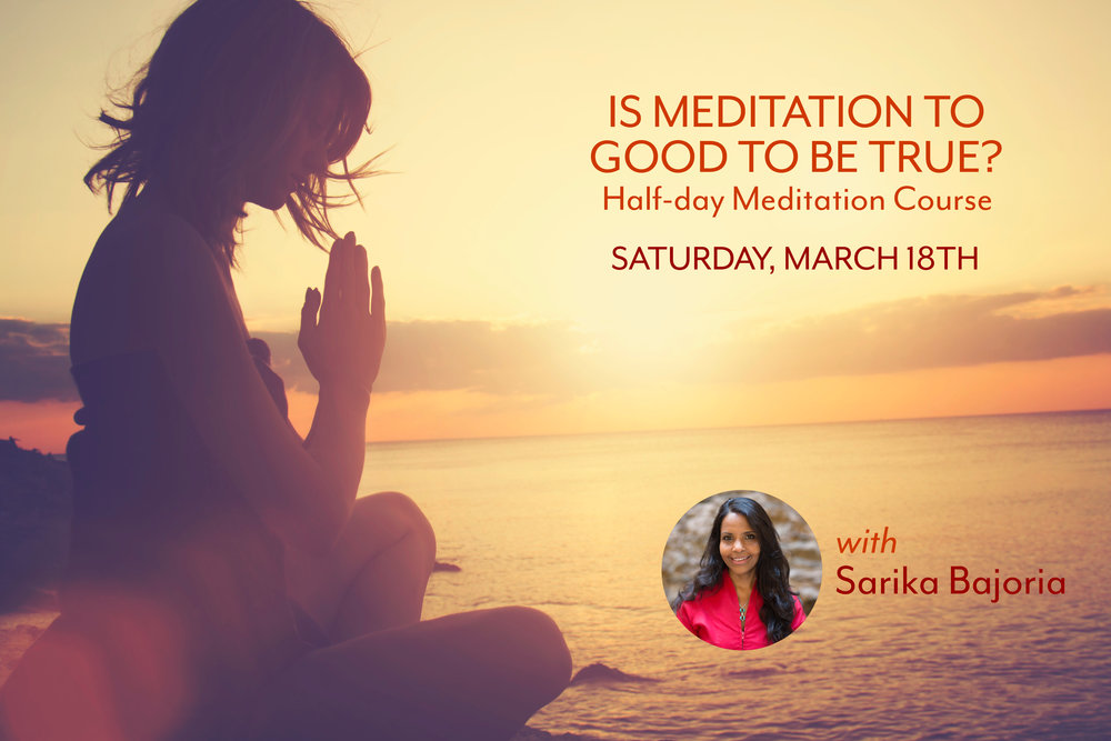with Sarika Bajoria Saturday, March 18, 2017 at 10am – 1pm Cost: $15 per session | $25 for both sessions | Free for Supporting Members of KMC-NYC *It is recommended that you attend the course in its entirety. Single-session registration is not available online, but walk-ins are welcome for those who cannot attend both sessions. Session times: 10:00 - 11:15am | 11:45am - 1:00pm Is it true that a modest but consistent meditation practice can steer you toward a more positive life? Yes. Is it true that people and circumstances that currently bother you can cease being problems simply through meditating daily? Yes. Is meditation too good to be true? Not at all. If you're looking for a way to produce meaningful change in your life, you need to go inward. Meditation takes you there. Through this half-day course – which includes teachings, discussion and several guided meditations – you can begin the process of turning things around. Easy, fun and meaningful.