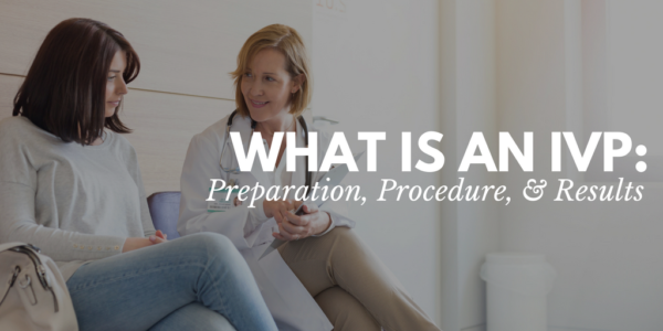 what is an ivp, what is an intravenous pyelogram, ivp preparation