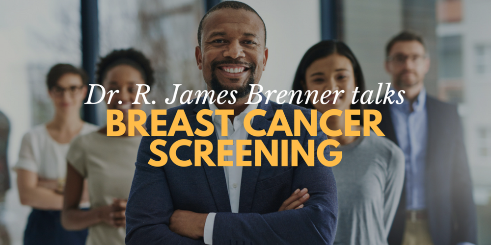 breast cancer screening, what is breast cancer screening, dr r james brenner