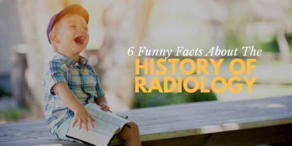 radiology history, fun facts about radiology