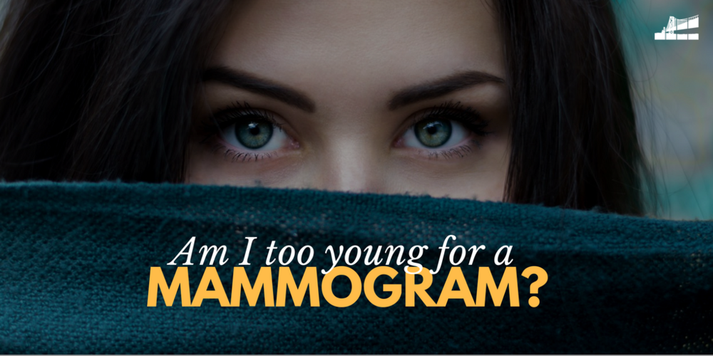 what age do you start getting mammograms, mammogram age, am i too young for a mammogram