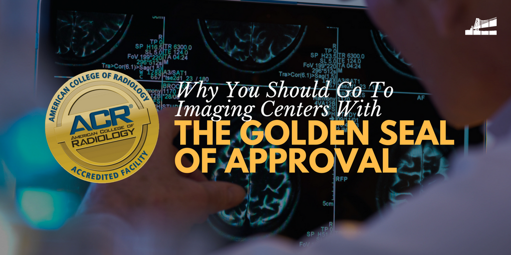 acr why you should go to imaging centers with the golden seal of