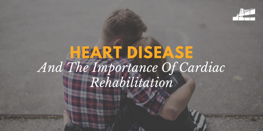 Heart disease and the importance of cardiac rehabilitation