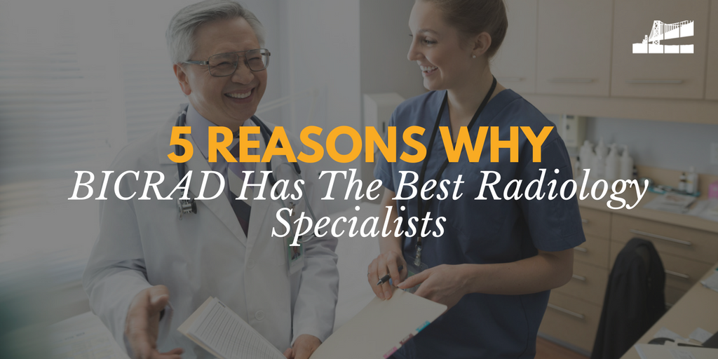 5 Reasons Why BICRAD Has The Best Radiology Specialists