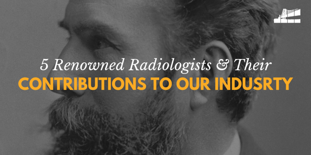 famous radiologists, top radiologists, william roentgen