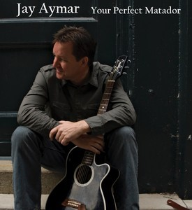 Jay Aymar - Your Perfect Matador - 2018 (Assistant Engineer)