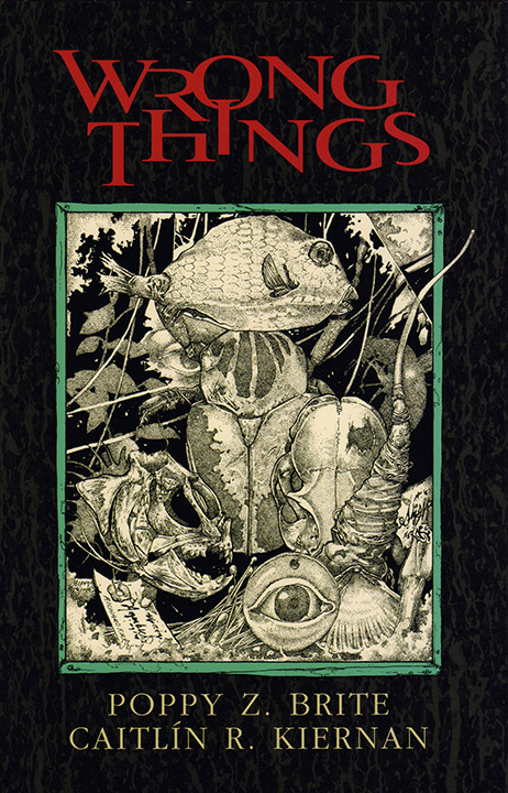 Wrong Things, Caitlin R. Kiernan & Poppy Z. Brite, 2001, Subterranean. Illustrated by Richard A. Kirk.