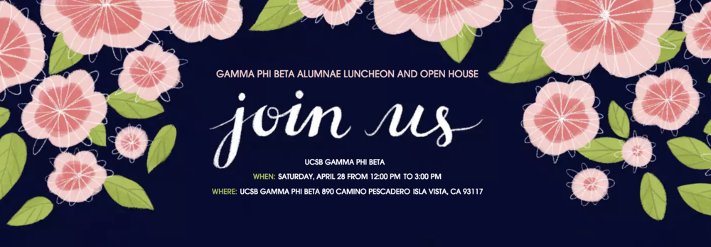 Join us for our annual Alumnae Luncheon and Open House, part of UCSB's All Gaucho Reunion! Enjoy lunch with you sisters at our Chapter House, and come reminisce on your time spent at UCSB and Delta Psi. We hope that you will share this invitation with your sisters and come join us!  Please RSVP to Alumnae Relations Chair Lia Bilodeau at  gpbalumnaechair@gmail.com , and feel free to contact her with any questions!