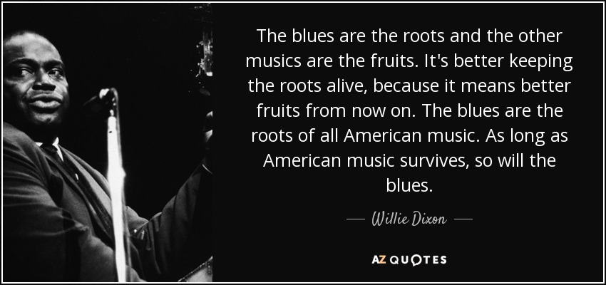 quote-the-blues-are-the-roots-and-the-other-musics-are-the-fruits-it-s-better-keeping-the-willie-dixon-75-26-97.jpg