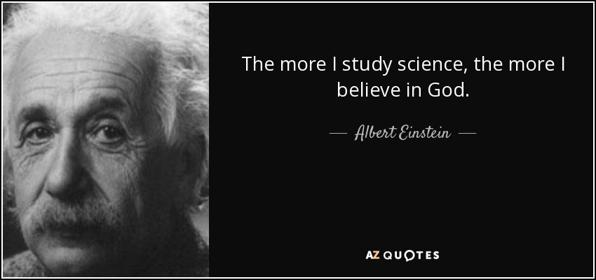 quote-the-more-i-study-science-the-more-i-believe-in-god-albert-einstein-57-55-03.jpg