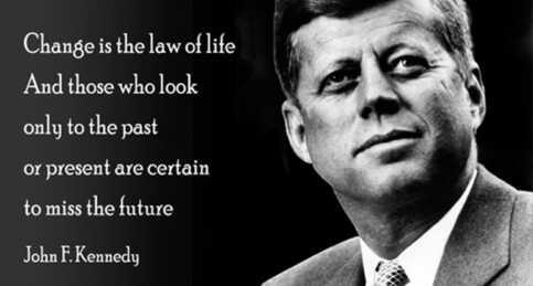 """- """"Değişim yaşamın kanunudur ve sadece geçmişe ya da bugüne bakanların, geleceği kaçıracakları muhakkaktır."""" –John F. Kennedy"""