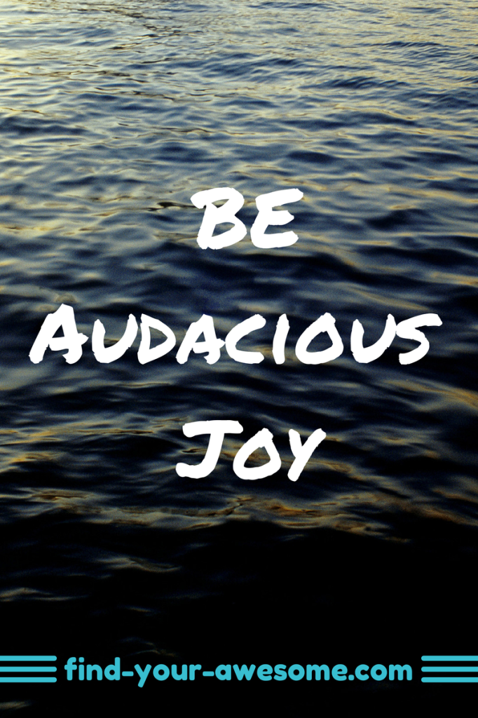 Be Audacious Joy