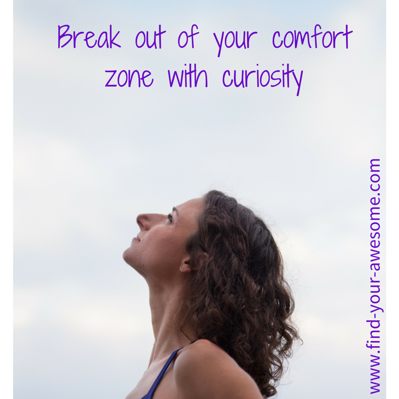 Crush your comfort zone with curiosity