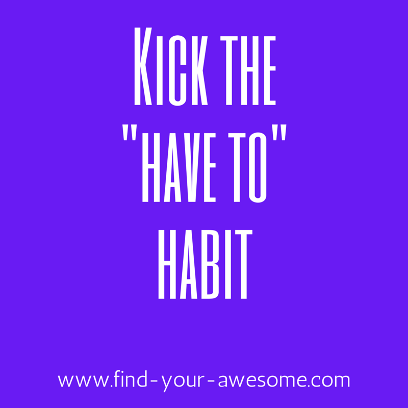 Kick the -have to- habit