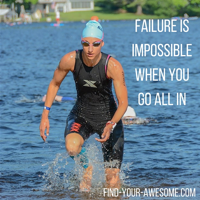 Failure is impossible when you go all in. (2)