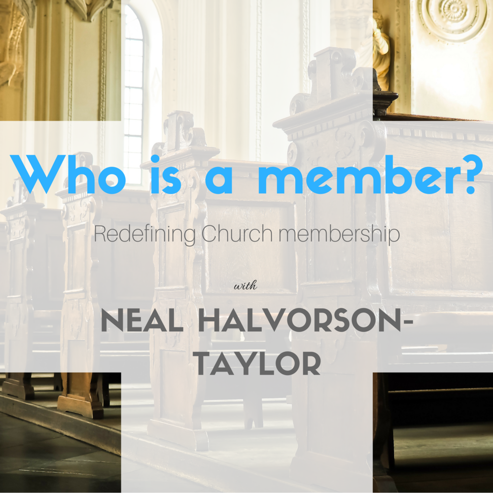 Who is a member- Redefining Church Membership with Neal Halvorson-Taylor.png