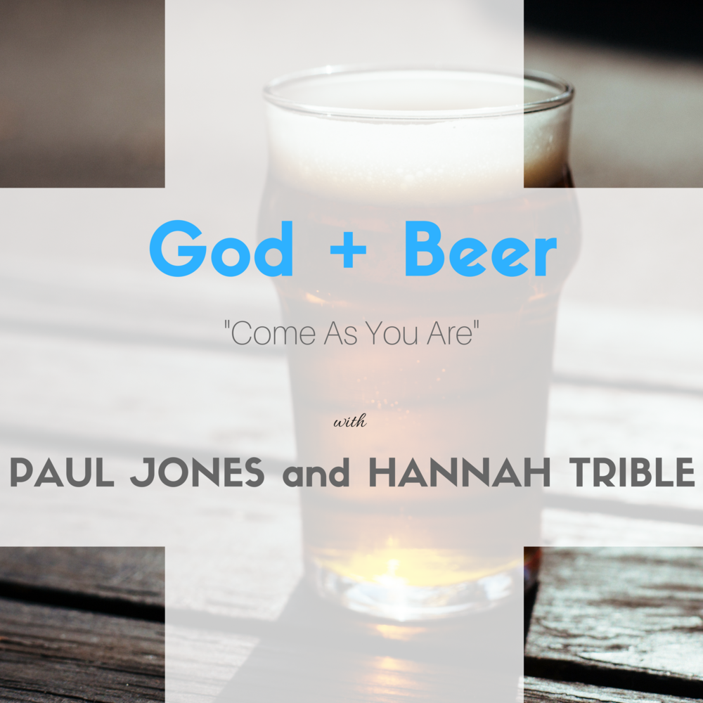 God and Beer Come as you are Paul Jones and Hannah Trible.png