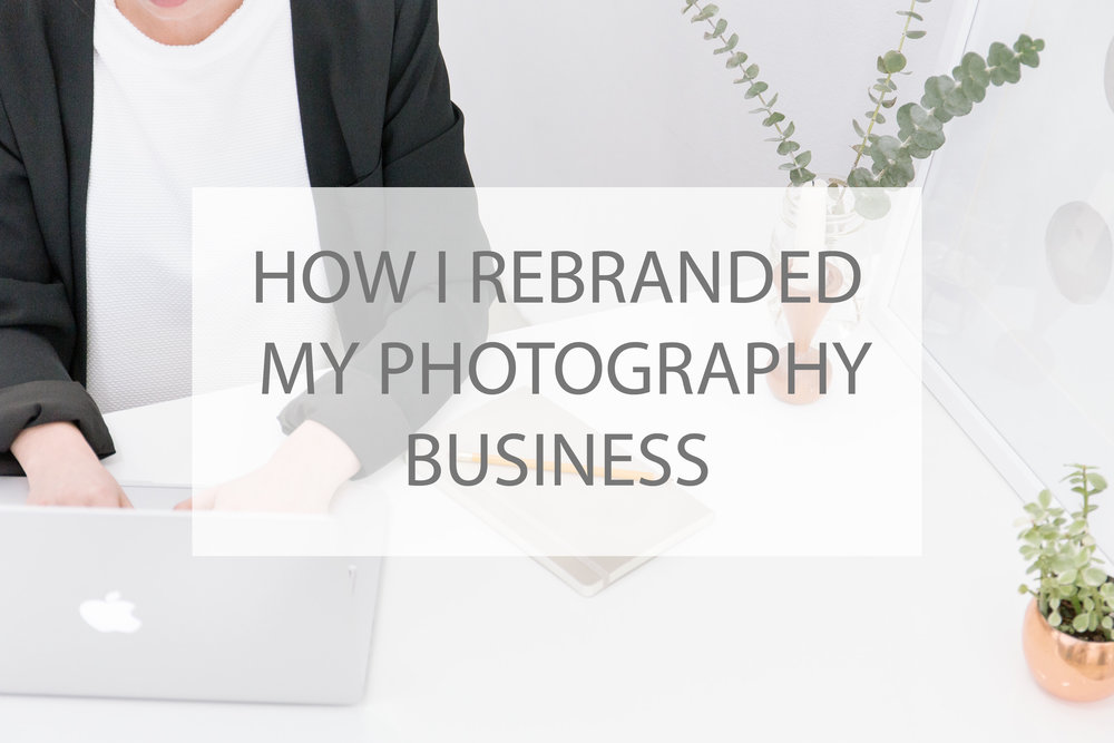 How I Rebranded My Photograpy Business