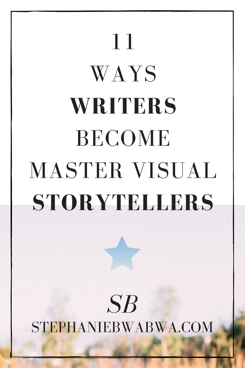 Writers! Need to master visual storytelling? Do THESE 11 tips and you will.