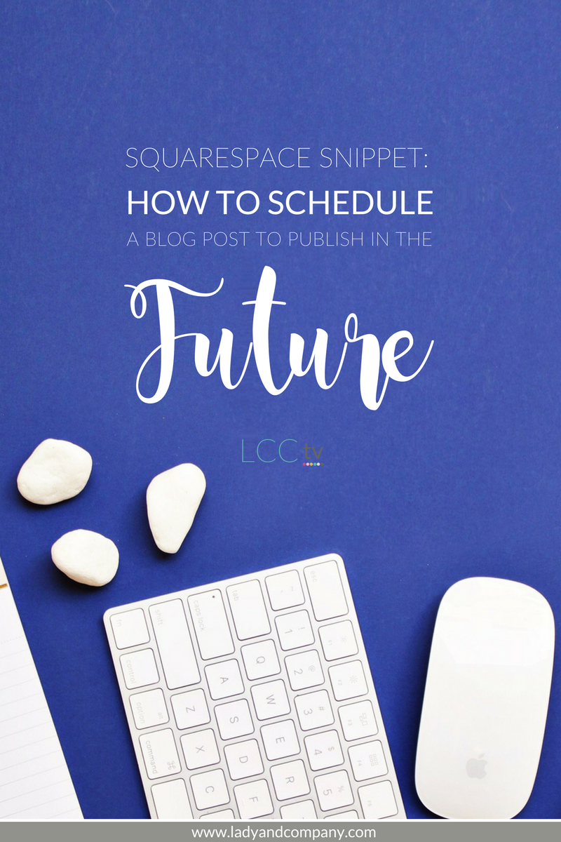 Squarespace 101: How to Schedule a Blog Post to Publish in the Future | Lady and Company Creative | LCCtv