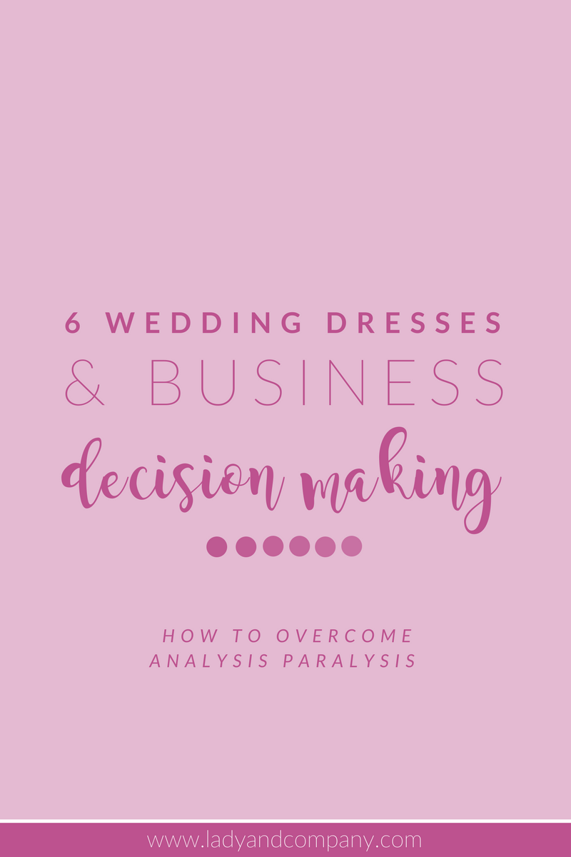 Business Decision Making: How to Overcome Analysis Paralysis | Lady and Company Creative