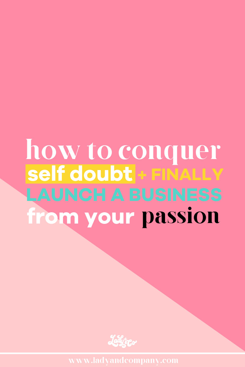 How to Conquer Self Doubt and Launch a Business From Your Passion | Lady and Company | Free Business Plan Downloadable!