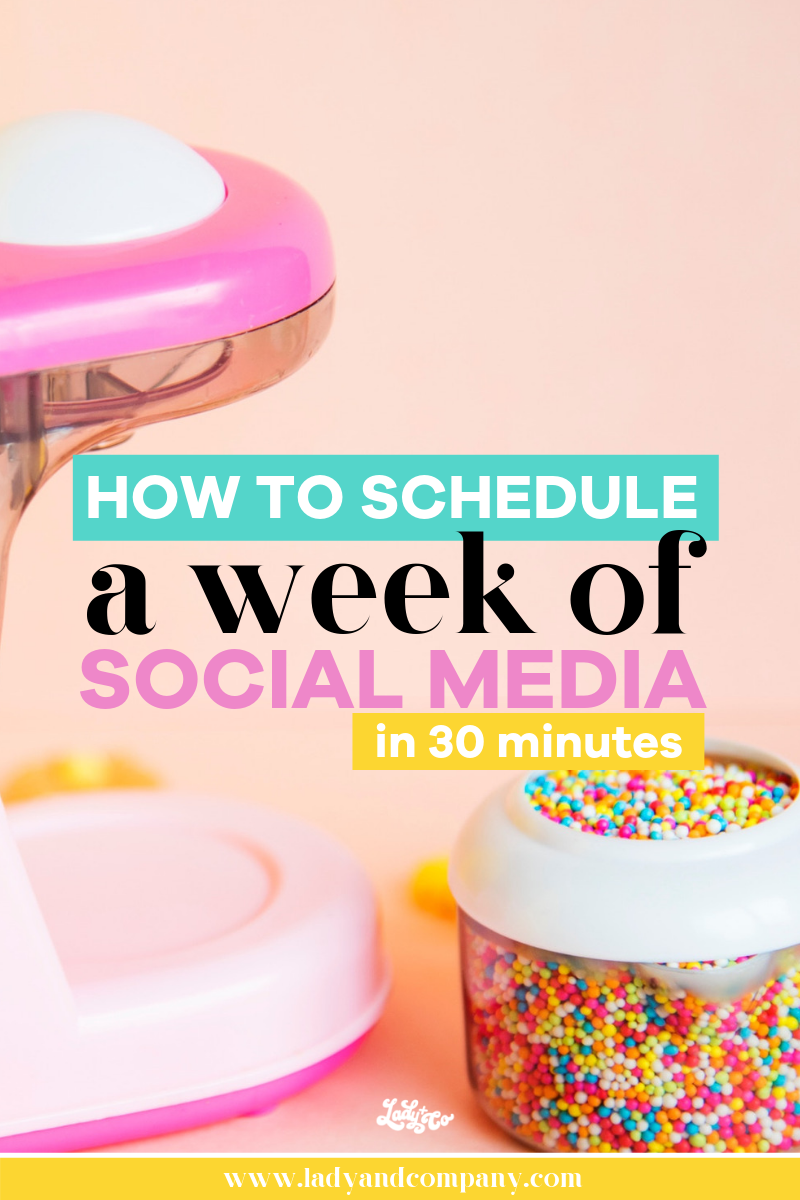 How to Schedule a Week of Social Media in 30 Minutes | Lady and Company Creative | Empowering Women Through Bad-Ass Brands