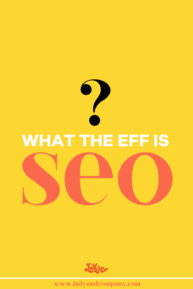 What the Eff is SEO | Lady and Company Creative | Empowering Women Through Badass Brands