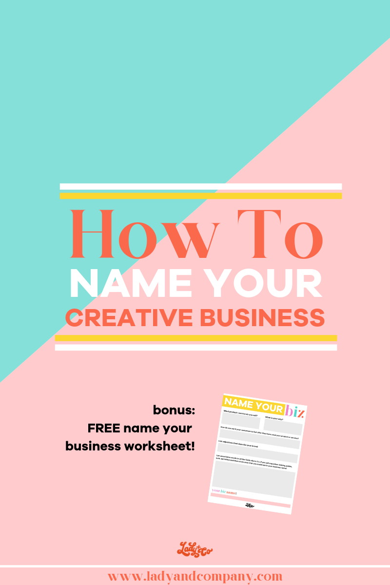 How to Name Your Creative Business | Lady and Company Creative | Empowering Women Through Badass Brands