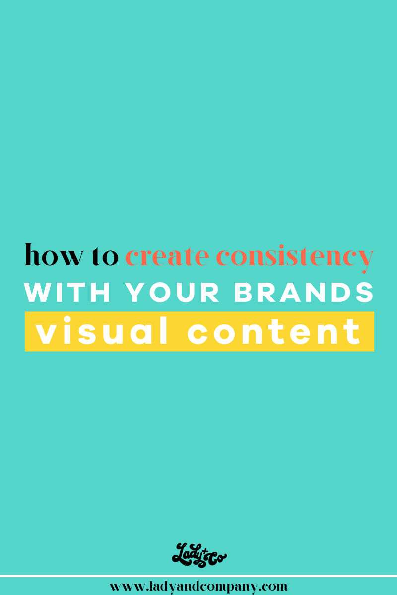How to Create Consistancy with your Brand's Visual Content | Lady and Company Creative | Branding Coach | Empowering Women Through Badass Brands