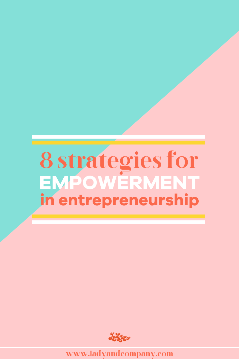 8 Strategies for Empowerment in Entrepreneurship | Become a boss you love and build a business that fulfills you by empowering your business | Lady and Company Creative | Branding Coach | Empowering Women Through Badass Brands