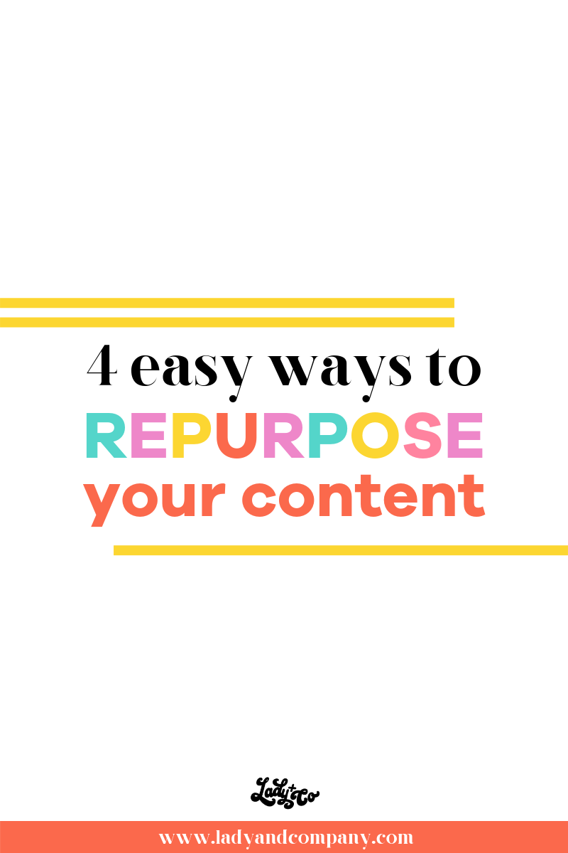 4 Easy Ways to Repurpose Your Content (for Maximum Results) | Stop working so hard babe! You have amazing content already made so it's time to learn how to use it again and again | Lady and Company Creative | Alex Lawless, Branding Coach | Empowering Women Through Badass Brands