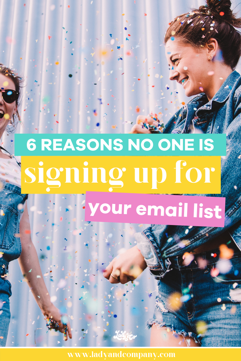 6 reasons no one is signing up for your email list (and how to fix them!) | The money is in the email list and these are 6 tips to grow your email list to make more money | Lady and Company Creative | Alex Lawless, Branding Coach | Empowering Women Through Badass Brands