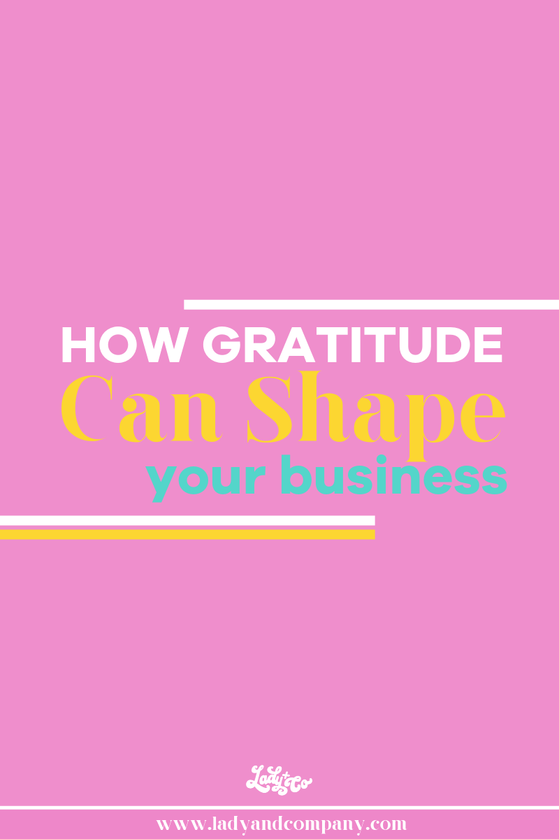 How Gratitude Can Shape Your Business | Being grateful can open the doors to so many things inside your business! | Lady and Company Creative | Alex Lawless, Branding Coach | Empowering Women Through Badass Brands