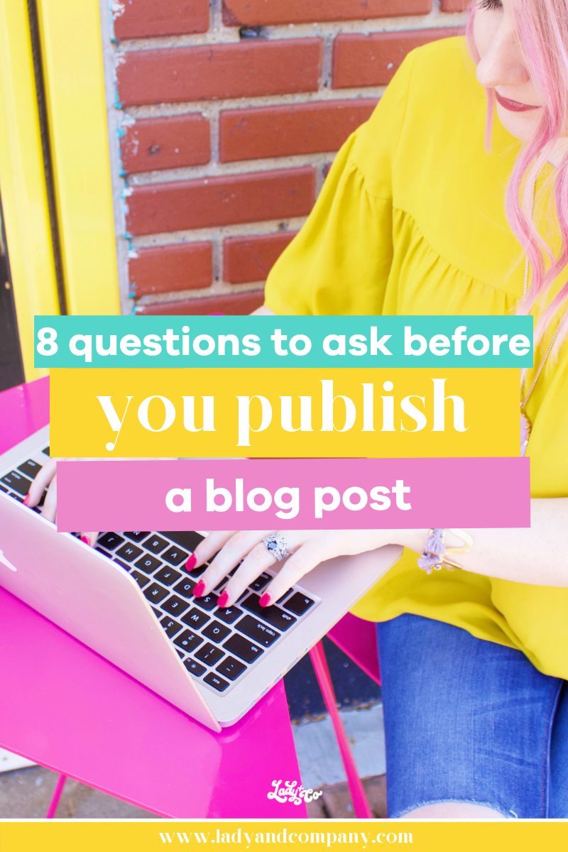 8 Questions to Ask Before You Publish a Blog Post | If you want to achieve measurable success with blogging, there are some questions you should ask yourself before you publish any blog post | Lady and Company Creative | Alex Lawless, Brand and Business Strategist | Post Author: Becky Mollenkamp | #blogging #bloggingtips #howtoblog #bloggers