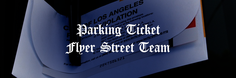 Keeping the Southland transpo motif, our street team is hitting Angelenos in the soul, with parking tickets. Fake tickets will be placed on car windows outside major events citywide.