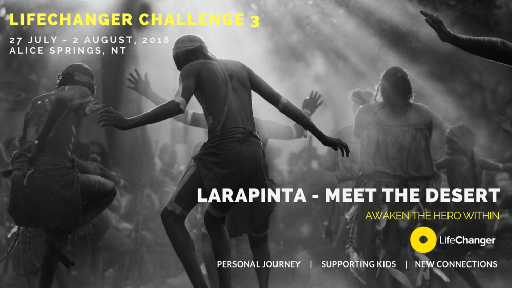 LCC#3 LARAPINTA, NT27 JULY - 2 AUGUST, 2018THE SPIRIT OF OUR LARAPINTA CHALLENGE IS ABOUT CONNECTING TO OUR COUNTRY'S RED HEART, OUR ORIGINS, OURSELVES.   -